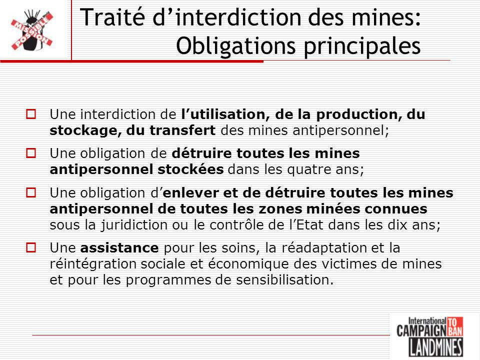 Traité dinterdiction des mines: Obligations principales Une interdiction de lutilisation, de la production, du stockage, du transfert des mines antipe