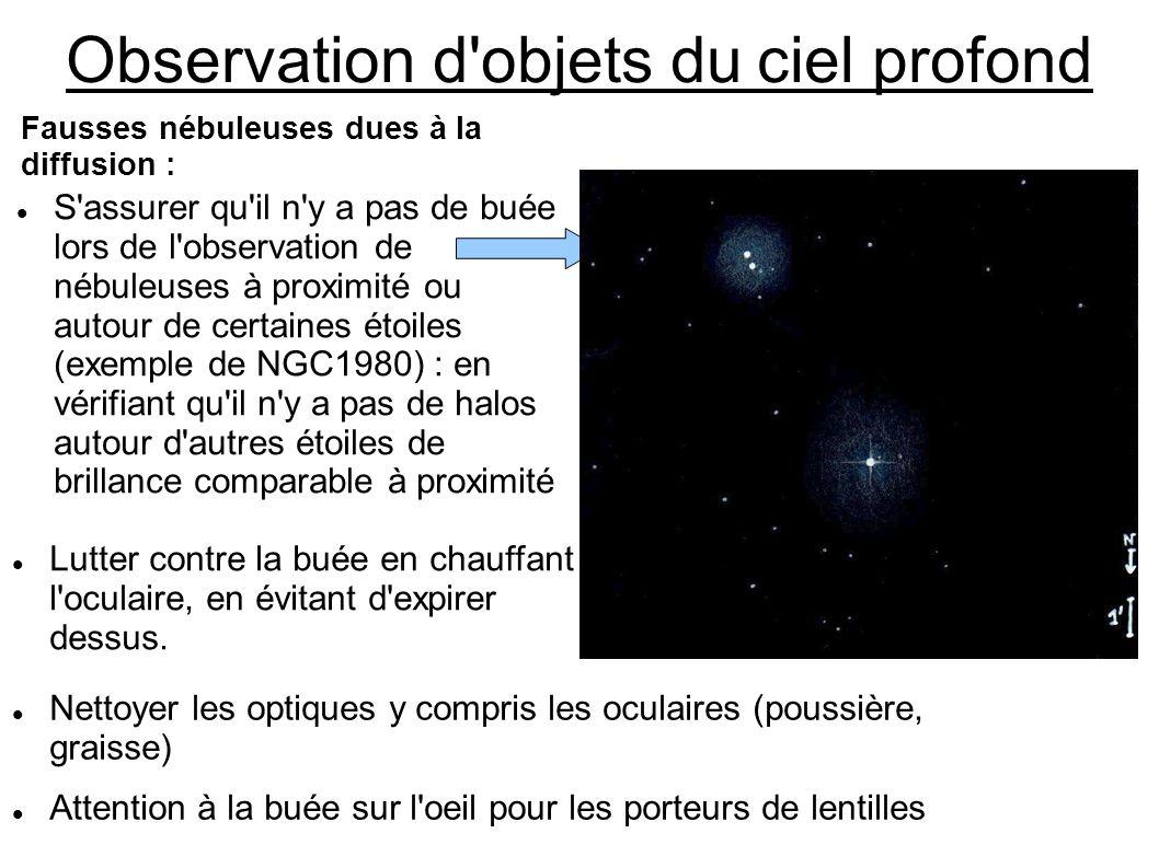 Observation d'objets du ciel profond S'assurer qu'il n'y a pas de buée lors de l'observation de nébuleuses à proximité ou autour de certaines étoiles