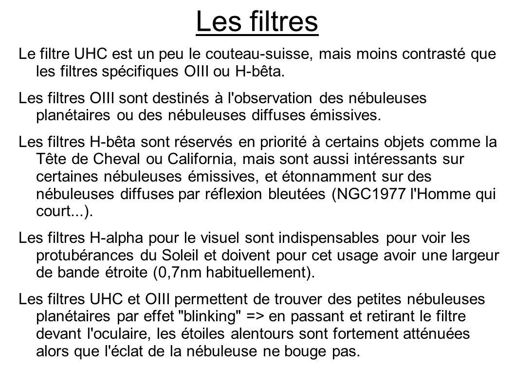 Les filtres Le filtre UHC est un peu le couteau-suisse, mais moins contrasté que les filtres spécifiques OIII ou H-bêta. Les filtres OIII sont destiné