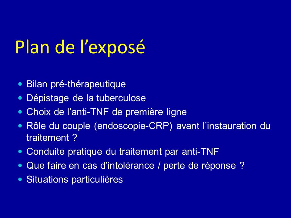 Plan de lexposé Bilan pré-thérapeutique Dépistage de la tuberculose Choix de lanti-TNF de première ligne Rôle du couple (endoscopie-CRP) avant linstau