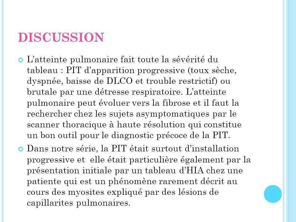 DISCUSSION Latteinte pulmonaire fait toute la sévérité du tableau : PIT dapparition progressive (toux sèche, dyspnée, baisse de DLCO et trouble restri