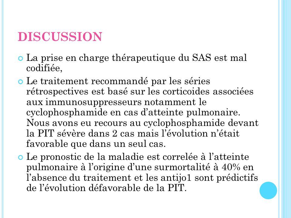 DISCUSSION La prise en charge thérapeutique du SAS est mal codifiée, Le traitement recommandé par les séries rétrospectives est basé sur les corticoid