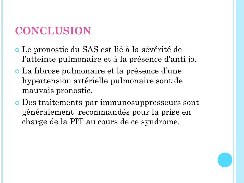 CONCLUSION Le pronostic du SAS est lié à la sévérité de latteinte pulmonaire et à la présence danti jo. La fibrose pulmonaire et la présence dune hype