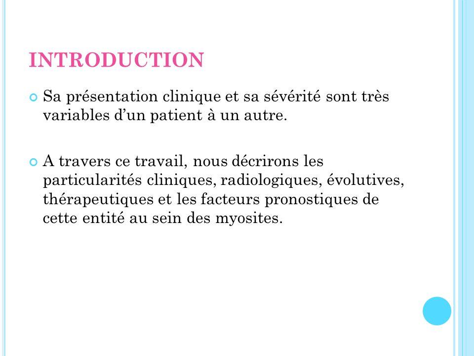 INTRODUCTION Sa présentation clinique et sa sévérité sont très variables dun patient à un autre. A travers ce travail, nous décrirons les particularit