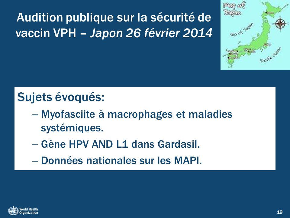19 Audition publique sur la sécurité de vaccin VPH – Japon 26 février 2014 Sujets évoqués: – Myofasciite à macrophages et maladies systémiques. – Gène