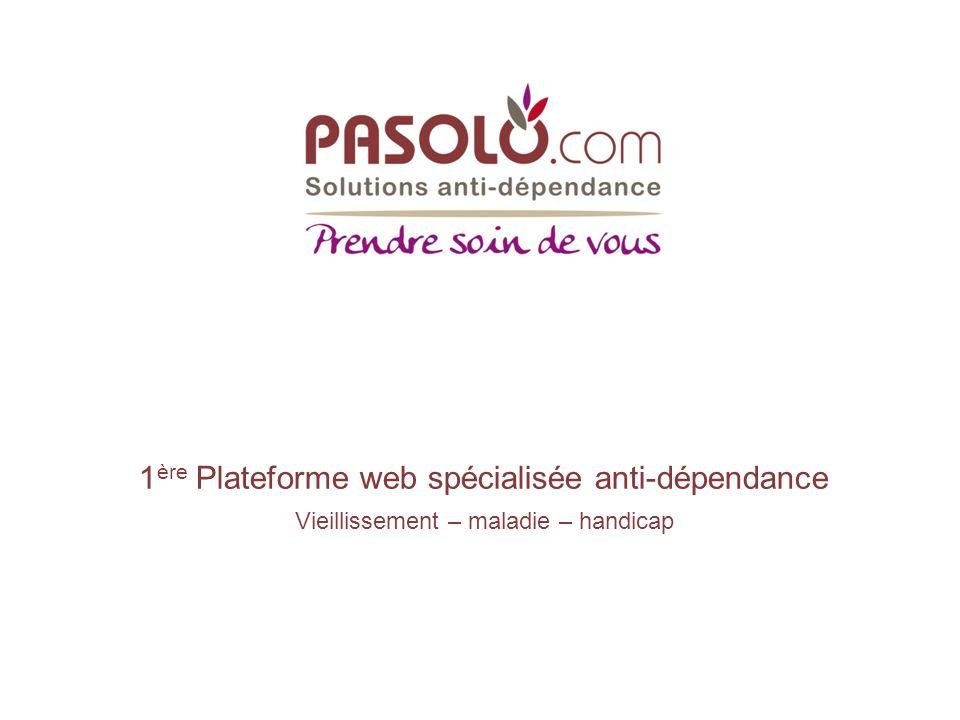 1 1 ère Plateforme web spécialisée anti-dépendance Vieillissement – maladie – handicap