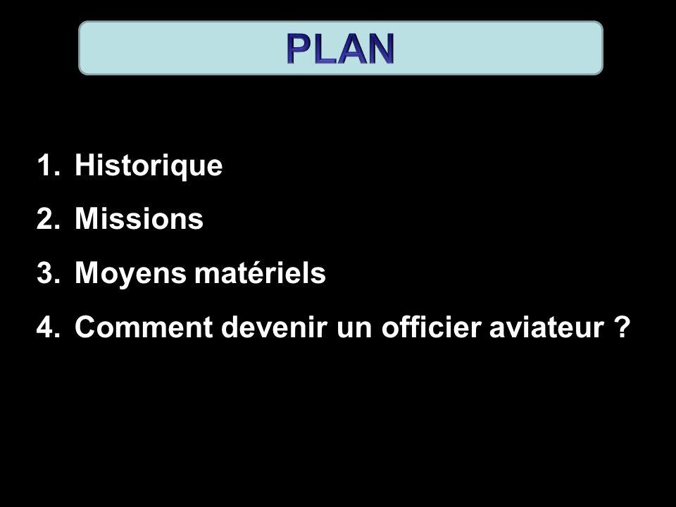 1.Historique 2.Missions 3.Moyens matériels 4.Comment devenir un officier aviateur ?