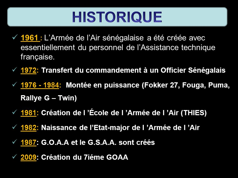 1961 : LArmée de lAir sénégalaise a été créée avec essentiellement du personnel de lAssistance technique française. 1972: Transfert du commandement à