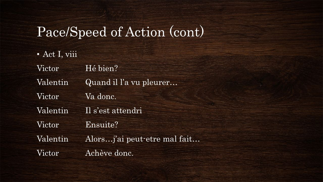 Pace/Speed of Action (cont) Act I, viii VictorHé bien.