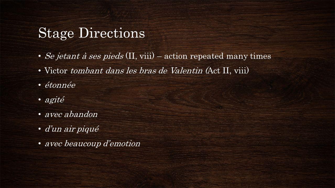Stage Directions Se jetant à ses pieds (II, viii) – action repeated many times Victor tombant dans les bras de Valentin (Act II, viii) étonnée agité avec abandon dun air piqué avec beaucoup demotion
