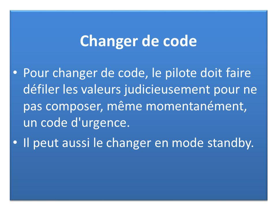 Changer de code Pour changer de code, le pilote doit faire défiler les valeurs judicieusement pour ne pas composer, même momentanément, un code d urgence.
