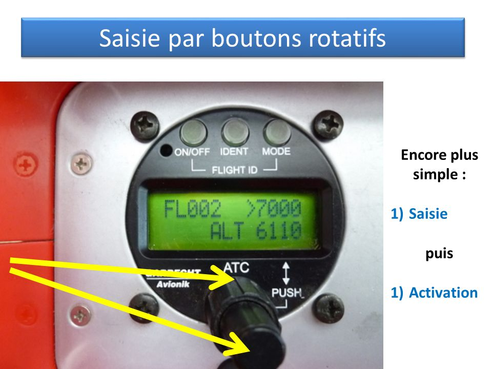 Saisie par boutons rotatifs Encore plus simple : 1)Saisie puis 1)Activation