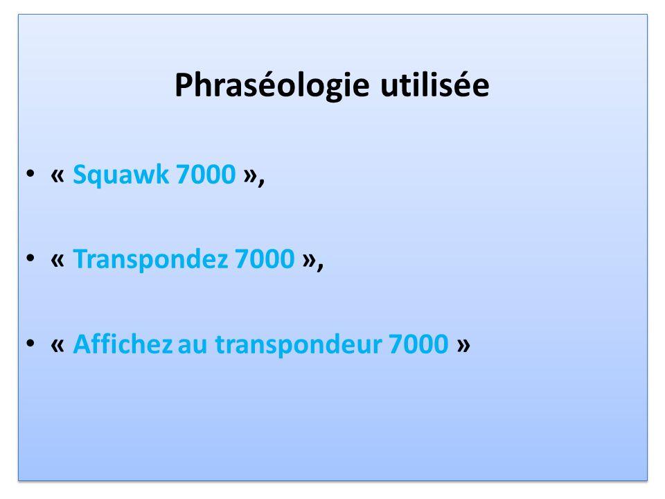 Phraséologie utilisée « Squawk 7000 », « Transpondez 7000 », « Affichez au transpondeur 7000 » Phraséologie utilisée « Squawk 7000 », « Transpondez 7000 », « Affichez au transpondeur 7000 »
