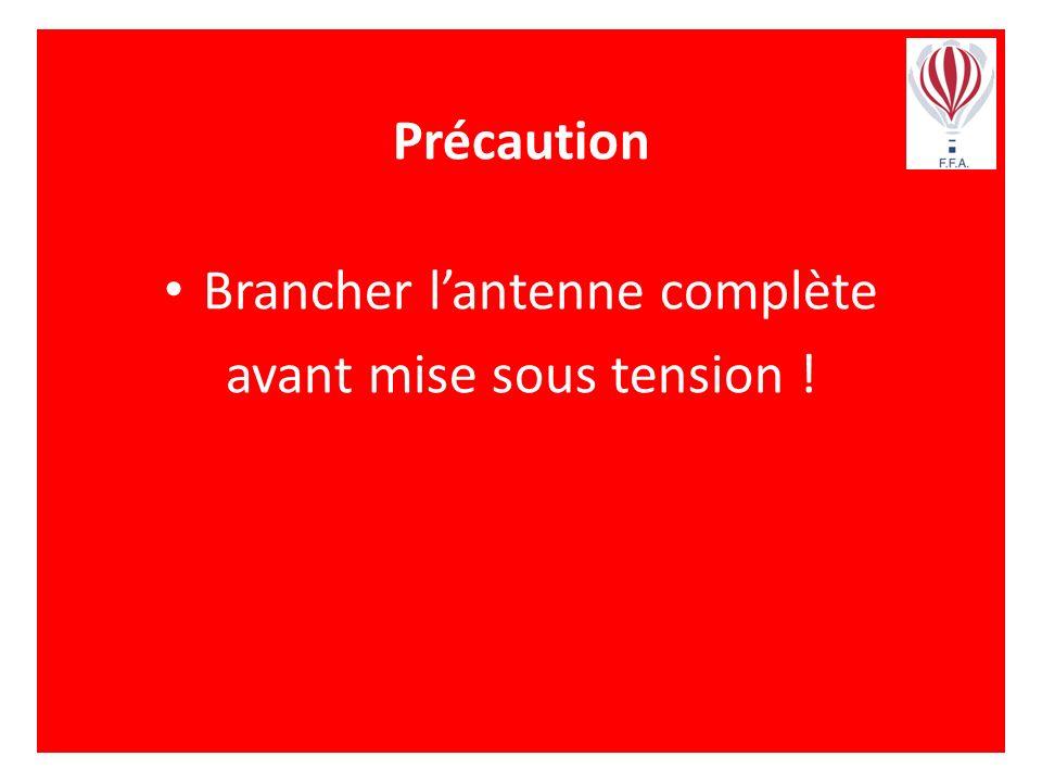 Précaution Brancher lantenne complète avant mise sous tension !