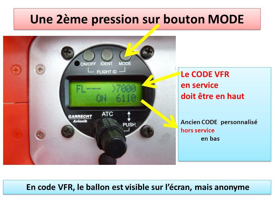 Une 2ème pression sur bouton MODE Le CODE VFR en service doit être en haut Ancien CODE personnalisé hors service en bas Le CODE VFR en service doit être en haut Ancien CODE personnalisé hors service en bas En code VFR, le ballon est visible sur lécran, mais anonyme