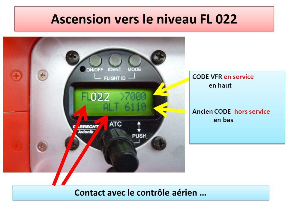 Ascension vers le niveau FL 022 CODE VFR en service en haut Ancien CODE hors service en bas CODE VFR en service en haut Ancien CODE hors service en bas Contact avec le contrôle aérien … 022