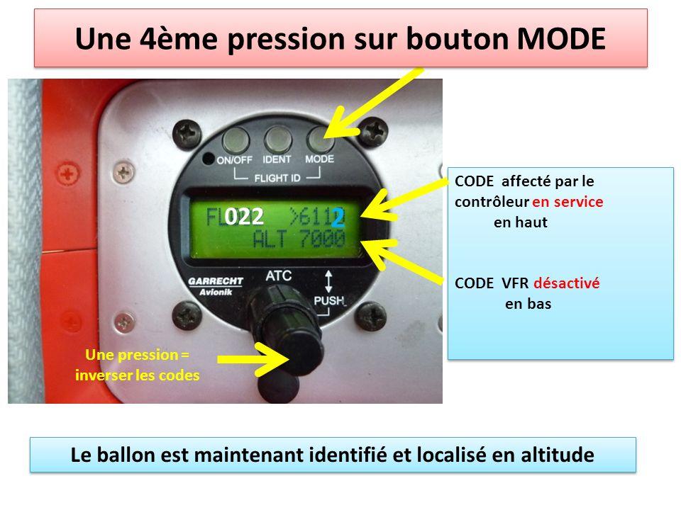 CODE affecté par le contrôleur en service en haut CODE VFR désactivé en bas CODE affecté par le contrôleur en service en haut CODE VFR désactivé en bas Une 4ème pression sur bouton MODE Le ballon est maintenant identifié et localisé en altitude 022 2 Une pression = inverser les codes