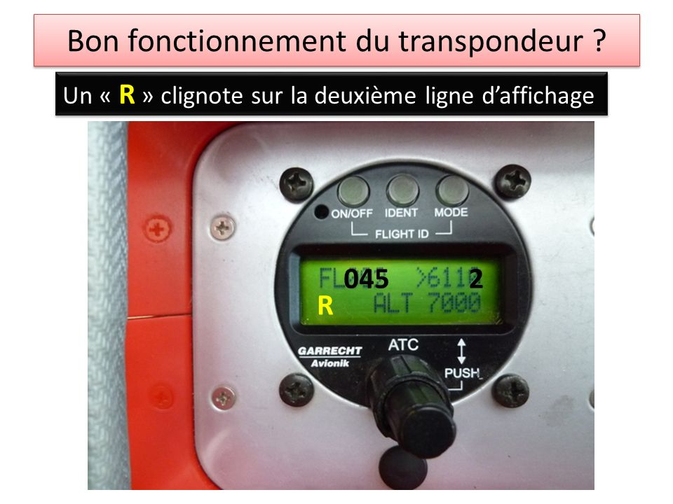 Bon fonctionnement du transpondeur ? R Un « R » clignote sur la deuxième ligne daffichage 045 2