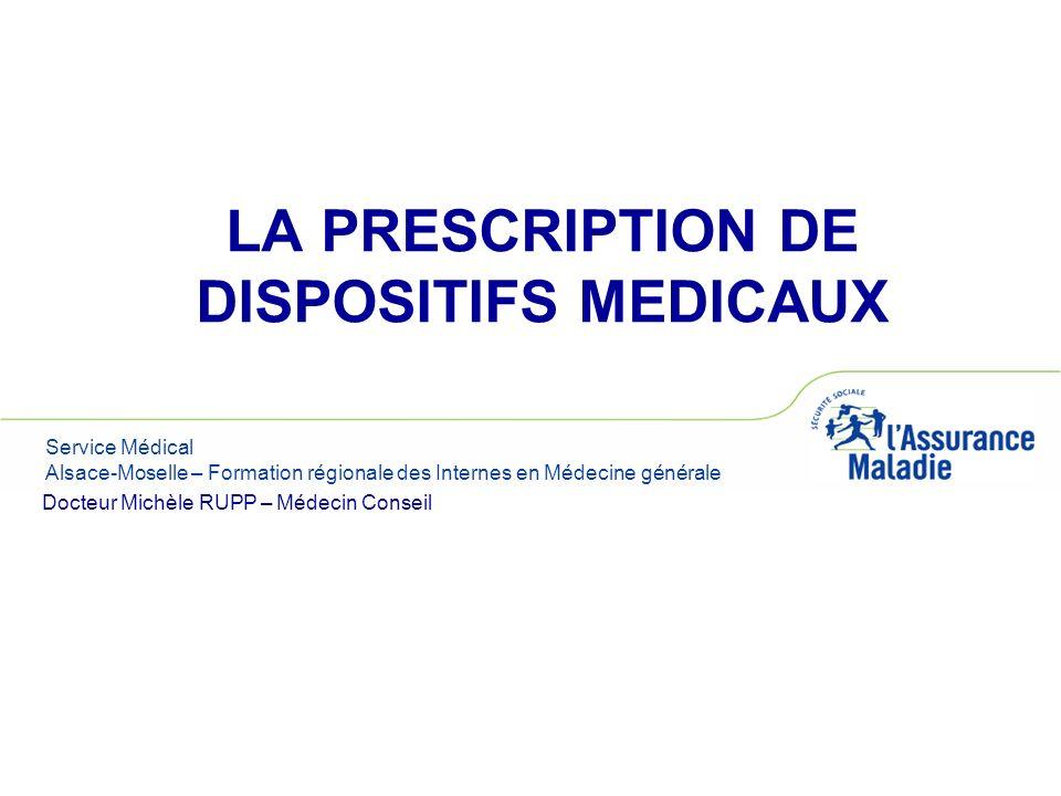Service Médical Alsace-Moselle – Formation régionale des Internes en Médecine générale LA PRESCRIPTION DE DISPOSITIFS MEDICAUX Docteur Michèle RUPP –