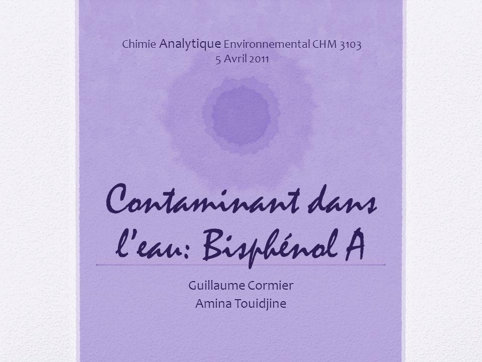 Contaminant dans leau: Bisphénol A Guillaume Cormier Amina Touidjine Chimie Analytique Environnemental CHM 3103 5 Avril 2011