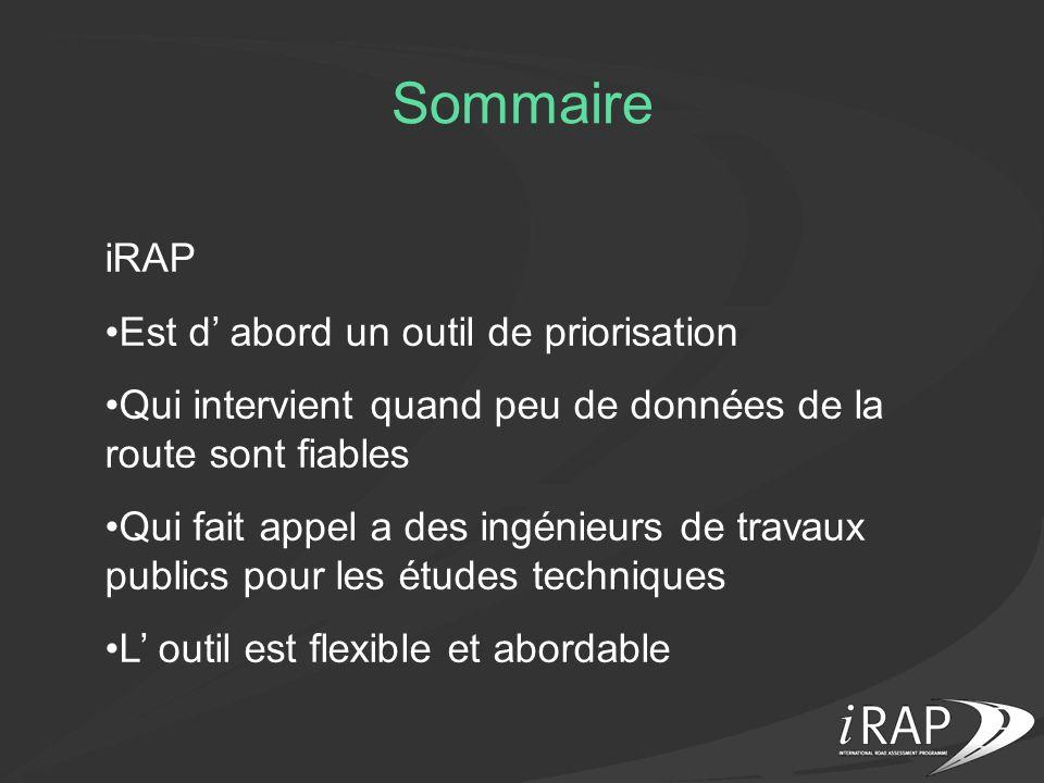 Sommaire iRAP Est d abord un outil de priorisation Qui intervient quand peu de données de la route sont fiables Qui fait appel a des ingénieurs de tra