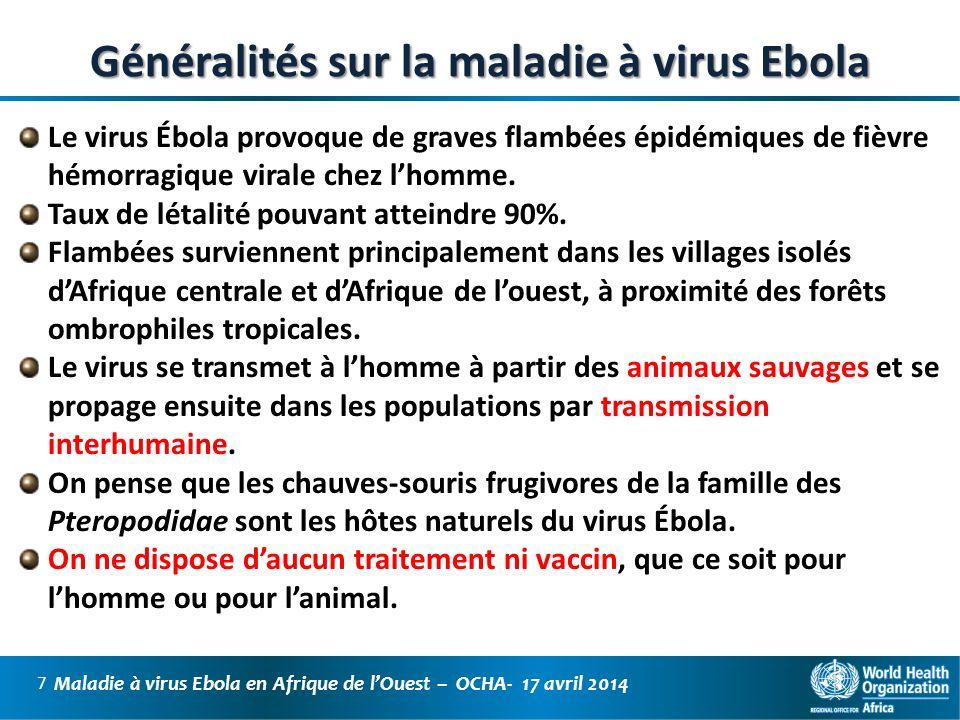 Maladie à virus Ebola en Afrique de lOuest – OCHA- 17 avril 2014 8 Généralités sur le virus Ebola Le virus est apparu pour la première fois en 1976, lors de deux flambées simultanées à Nzara (Soudan) et à Yambuku (République démocratique du Congo).