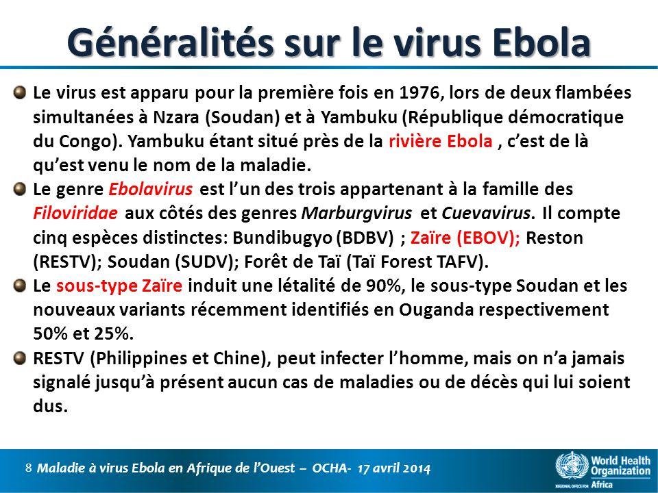 Maladie à virus Ebola en Afrique de lOuest – OCHA- 17 avril 2014 9 Localisation des précédentes épidémies en Afrique LAfrique de lOuest est atteinte pour la première fois
