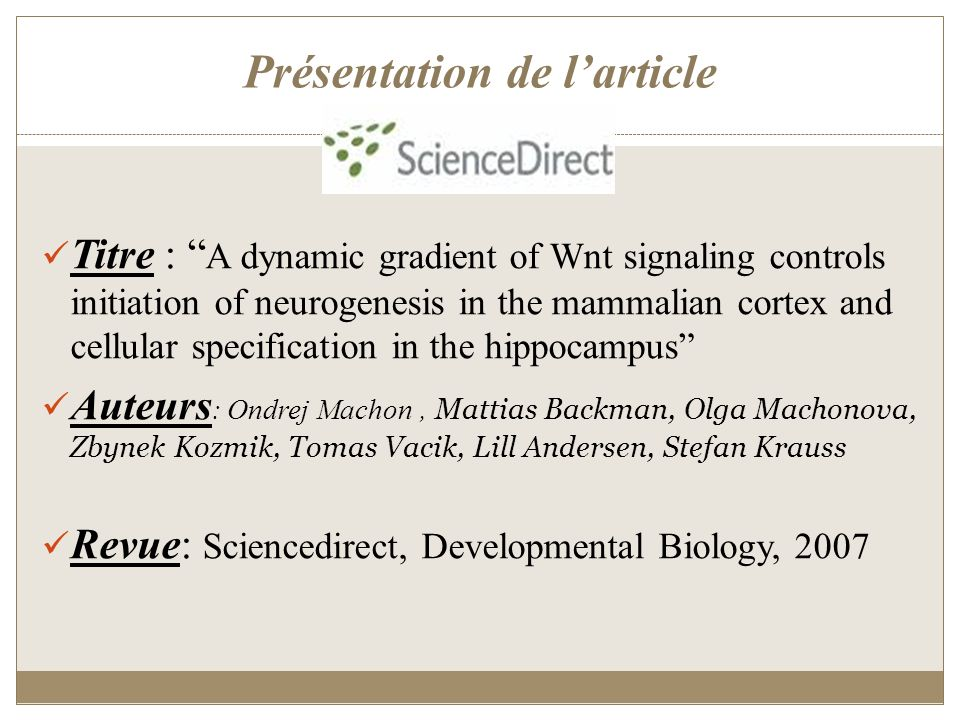 Présentation de larticle Titre : A dynamic gradient of Wnt signaling controls initiation of neurogenesis in the mammalian cortex and cellular specific