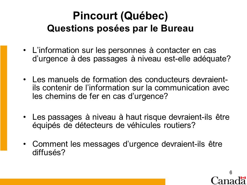 6 Pincourt (Québec) Questions posées par le Bureau Linformation sur les personnes à contacter en cas durgence à des passages à niveau est-elle adéquate.