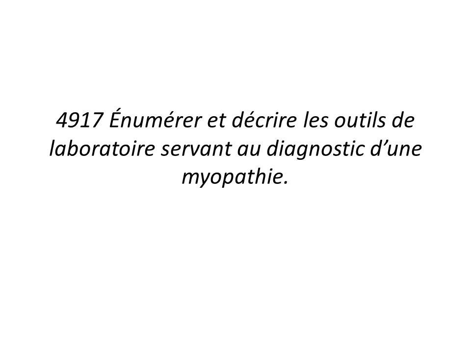 4917 Énumérer et décrire les outils de laboratoire servant au diagnostic dune myopathie.