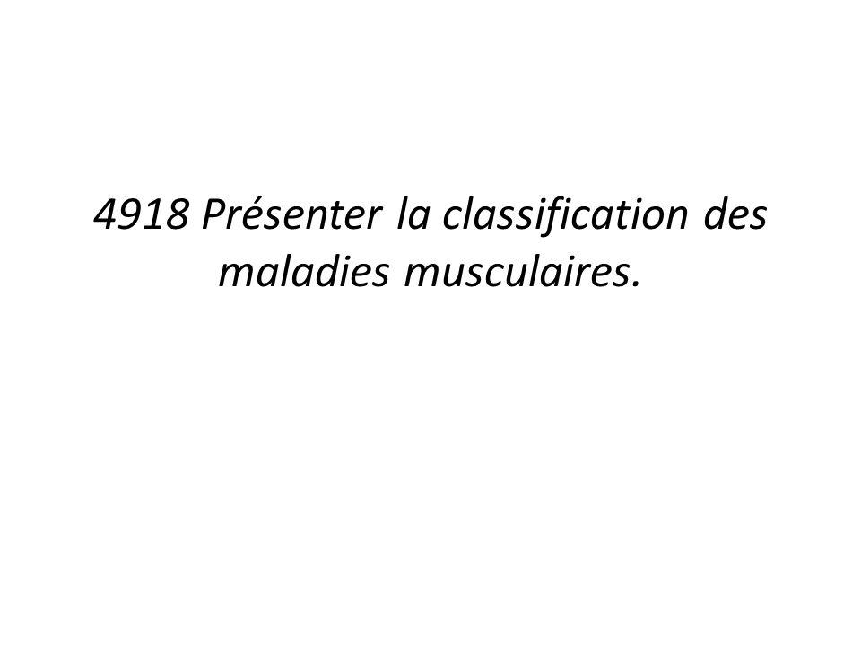 4918 Présenter la classification des maladies musculaires.