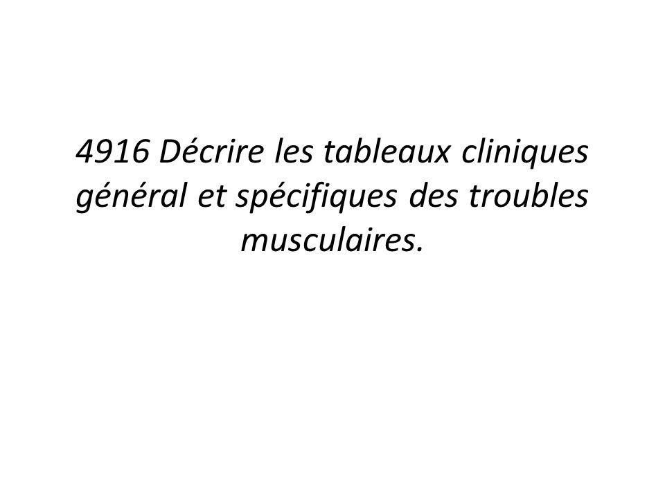 4916 Décrire les tableaux cliniques général et spécifiques des troubles musculaires.