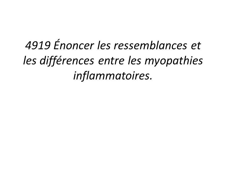 4919 Énoncer les ressemblances et les différences entre les myopathies inflammatoires.