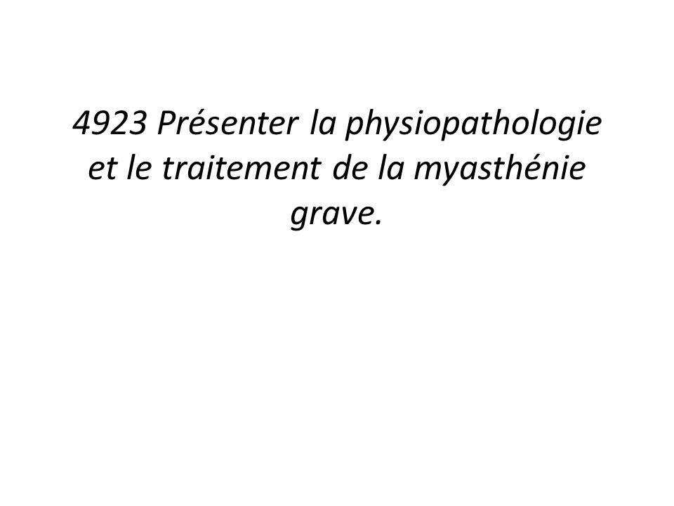 4923 Présenter la physiopathologie et le traitement de la myasthénie grave.