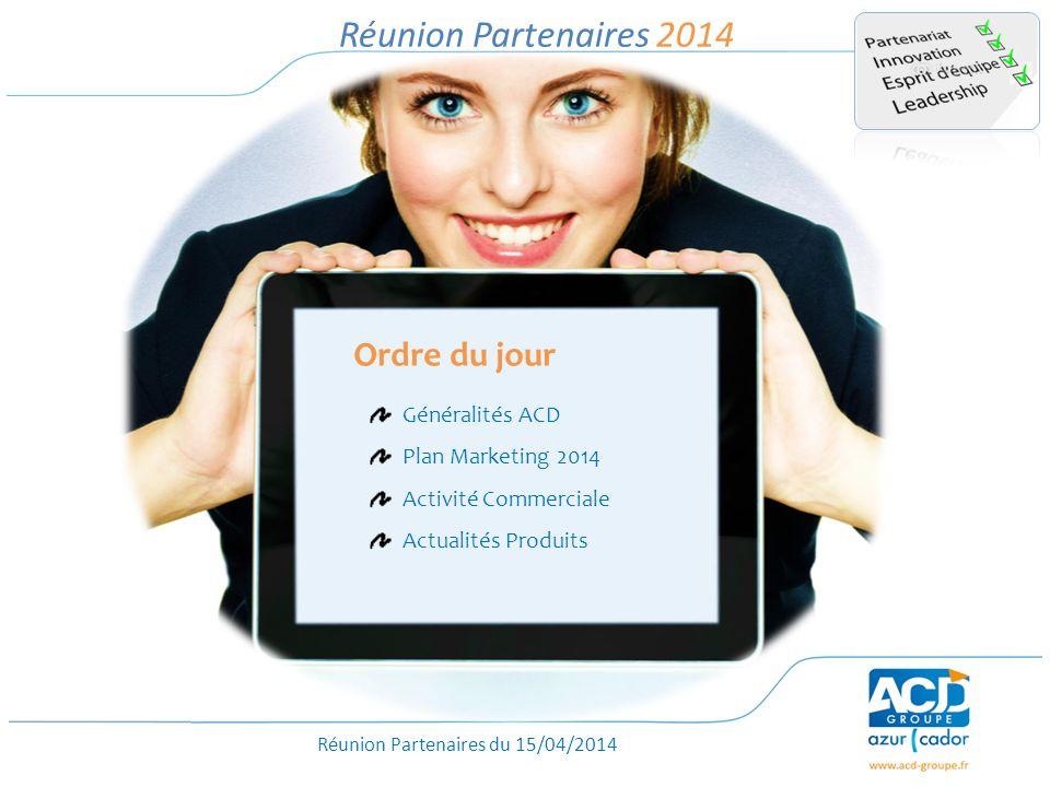 Réunion Partenaires du 15/04/2014 Réunion Partenaires 2014 Ordre du jour Généralités ACD Plan Marketing 2014 Activité Commerciale Actualités Produits