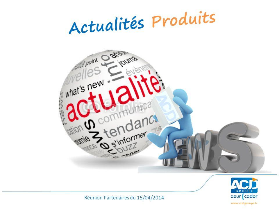 Réunion Partenaires du 15/04/2014 Actualités Produits