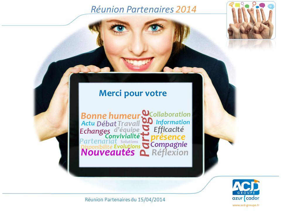 Réunion Partenaires du 15/04/2014 Réunion Partenaires 2014 Partage Travail Collaboration déquipe Bonne humeur Réflexion Débat Convivialité Echanges In
