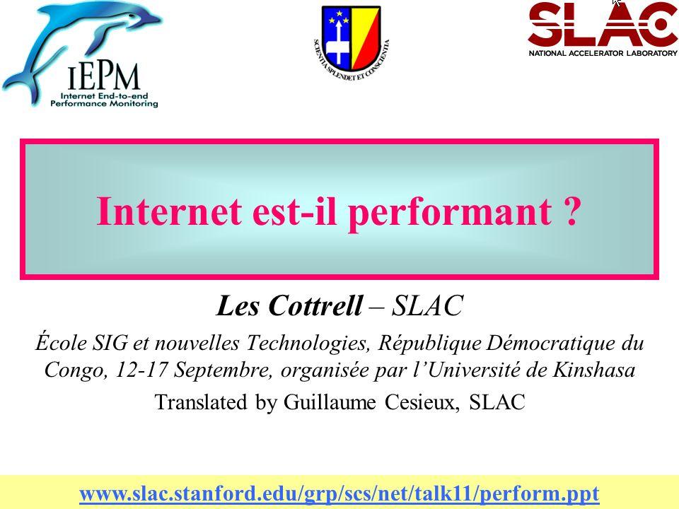 1 Internet est-il performant ? Les Cottrell – SLAC École SIG et nouvelles Technologies, République Démocratique du Congo, 12-17 Septembre, organisée p