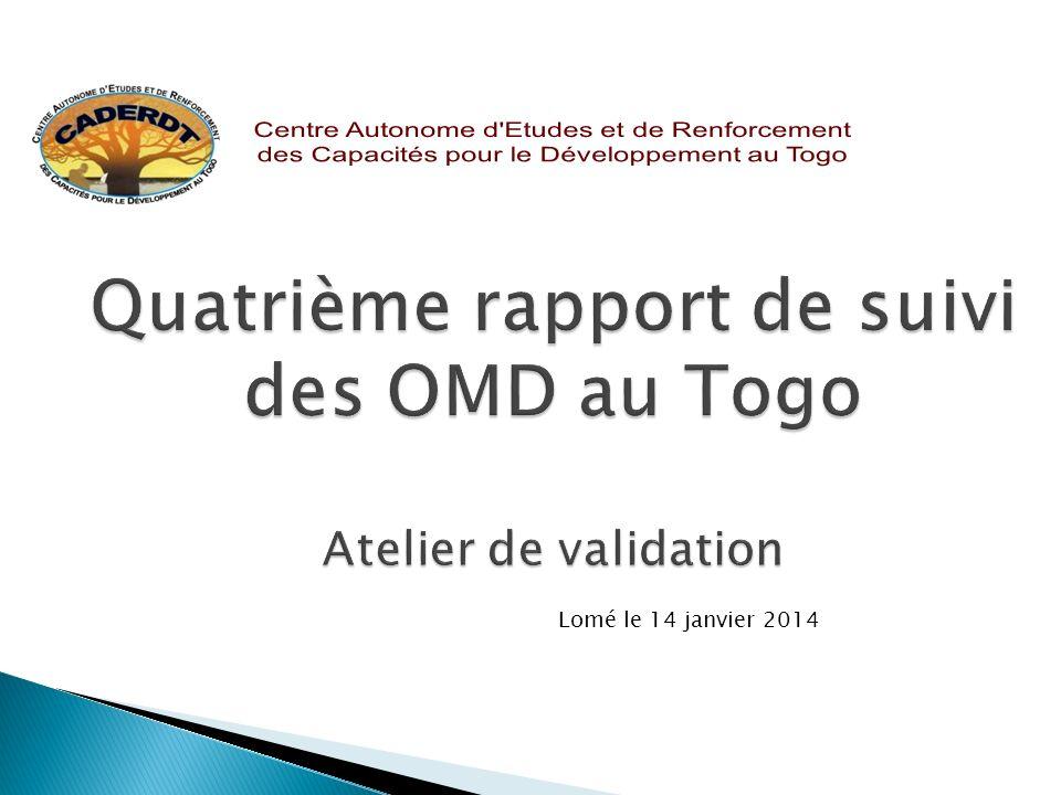 Quatrième rapport de suivi des OMD au Togo Atelier de validation Lomé le 14 janvier 2014 1
