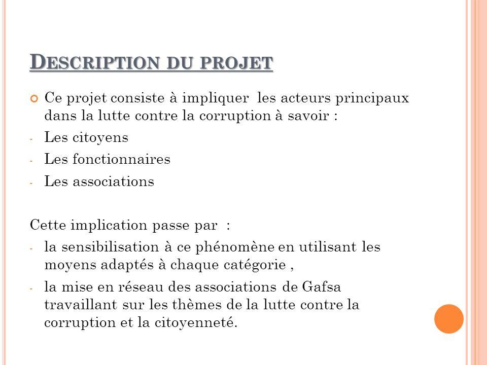 D ESCRIPTION DU PROJET Ce projet consiste à impliquer les acteurs principaux dans la lutte contre la corruption à savoir : - Les citoyens - Les foncti