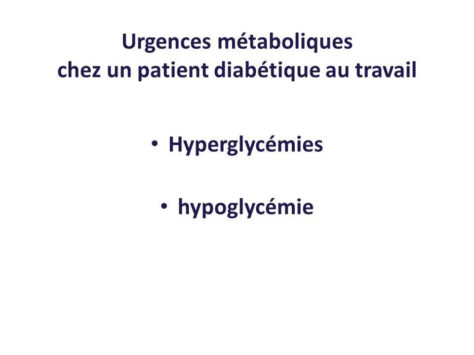Urgences métaboliques chez un patient diabétique au travail Hyperglycémies hypoglycémie