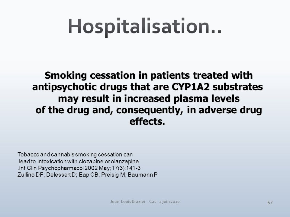 Jean-Louis Brazier - Cas - 2 juin 2010 Smoking cessation in patients treated with Smoking cessation in patients treated with antipsychotic drugs that