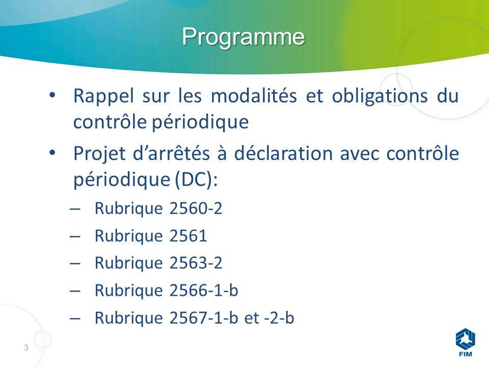 Programme Rappel sur les modalités et obligations du contrôle périodique Projet darrêtés à déclaration avec contrôle périodique (DC): – Rubrique 2560-2 – Rubrique 2561 – Rubrique 2563-2 – Rubrique 2566-1-b – Rubrique 2567-1-b et -2-b 3