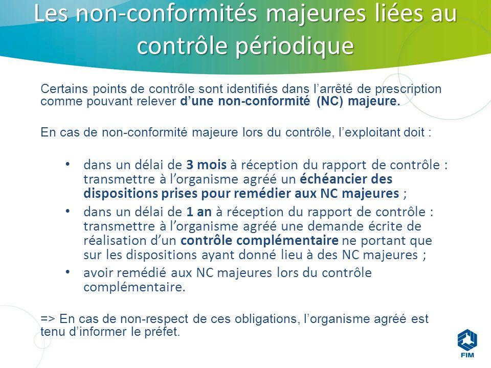 Les non-conformités majeures liées au contrôle périodique Certains points de contrôle sont identifiés dans larrêté de prescription comme pouvant relever dune non-conformité (NC) majeure.