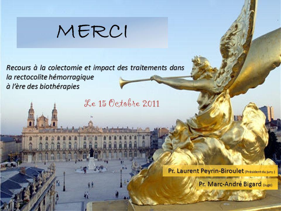 Recours à la colectomie et impact des traitements dans la rectocolite hémorragique à lère des biothérapies Le 15 Octobre 2011 Pr. Marc-André Bigard (J