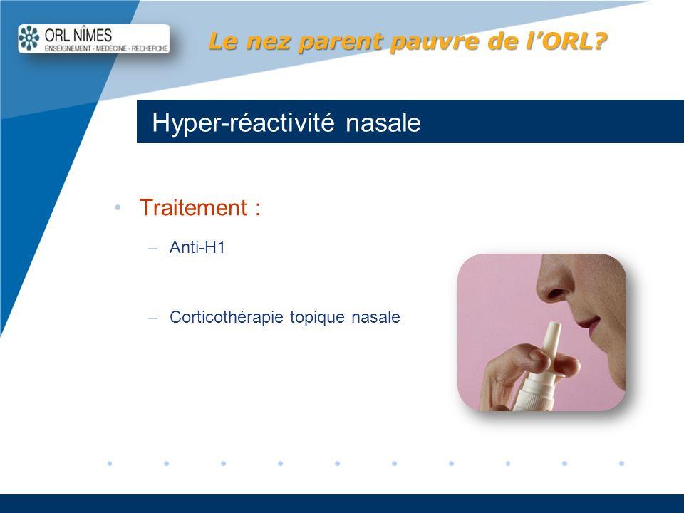 Company LOGO www.company.com Hyper-réactivité nasale Le nez parent pauvre de lORL? Traitement : –Anti-H1 –Corticothérapie topique nasale