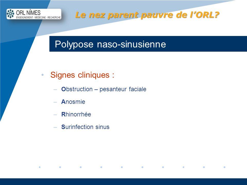 Company LOGO www.company.com Polypose naso-sinusienne Le nez parent pauvre de lORL? Signes cliniques : –Obstruction – pesanteur faciale –Anosmie –Rhin