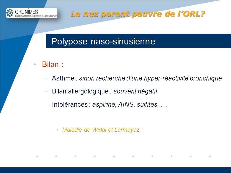 Company LOGO www.company.com Polypose naso-sinusienne Le nez parent pauvre de lORL? Bilan : –Asthme : sinon recherche dune hyper-réactivité bronchique