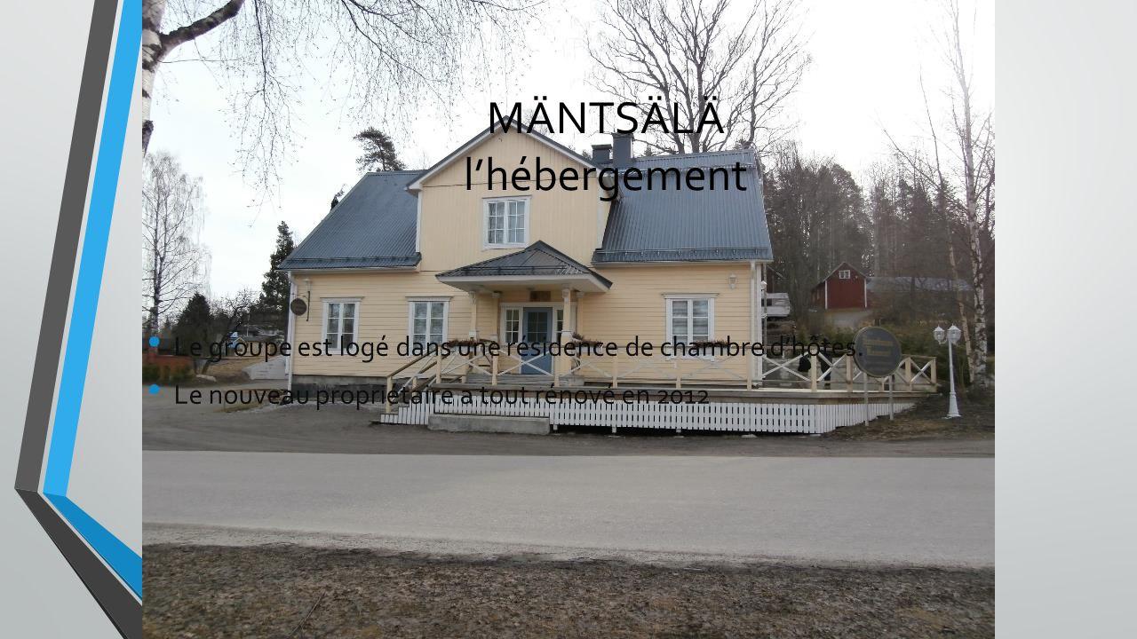 MÄNTSÄLÄ lhébergement Le groupe est logé dans une résidence de chambre dhôtes. Le nouveau propriétaire a tout rénové en 2012