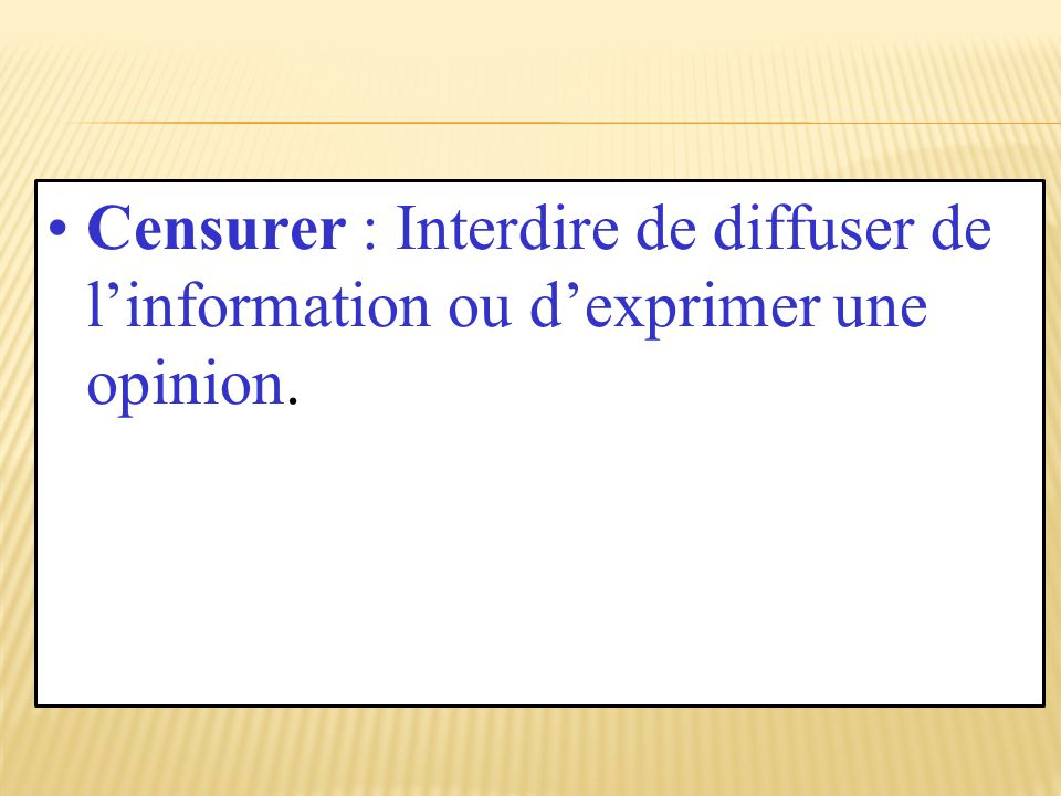 Censurer : Interdire de diffuser de linformation ou dexprimer une opinion.